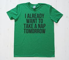I already want to take a Nap TShirt Tee T-Shirt Mens Womens Unisex Gift Funny Humour