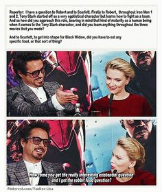 """Reporter: """"I have a question to Robert & to Scarlett. Firstly to Robert, throughout Iron Man 1 & 2, Tony Stark started off as a very egotistical character but learns how to fight as a team & so how did you approach this role, bearing in mind that kind of maturity as a human being when it comes to Tony Stark character & did you learn anything throughout the three movies that you made? & to Scarlett, to get into shape for Black Widow, did you have to eat any specific food, or that sort of…"""