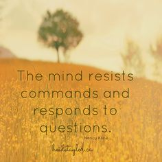 The mind resists commands and responds to questions. Nancy Kline www.heiditaylor.ca Coaching Questions, Problem Based Learning, General Quotes, Coach Quotes, Inspirational Quotes Pictures, Self Quotes, Self Awareness, Self Development, Leadership