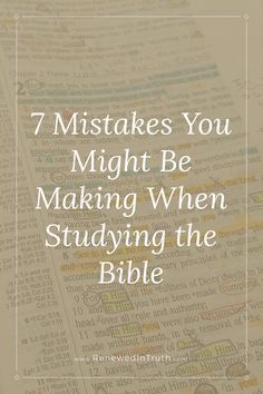 Making a mistake in how we study the Bible can have bad repercussions. Here are seven common mistakes in Bible Study and how to fix them!