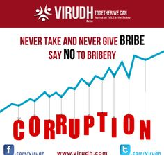 """Never take and never give bribe Say no to bribery.  Raise your voice against corruption and be part of change with """"VIRUDH"""". https://www.facebook.com/Virudh https://twitter.com/virudh"""