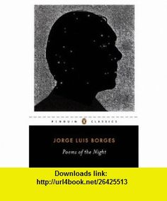 Poems of the Night A Dual-Language Edition with Parallel Text (Penguin Classics) (9780143106005) Jorge Luis Borges, Suzanne Jill Levine, Efrain Kristal , ISBN-10: 0143106007  , ISBN-13: 978-0143106005 ,  , tutorials , pdf , ebook , torrent , downloads , rapidshare , filesonic , hotfile , megaupload , fileserve