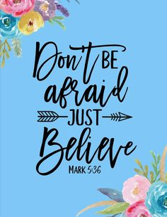 Don't be afraid; just believe. Mark 5:36 Just Believe, Dont Be Afraid, Start The Day, Verse Of The Day, Words, Horse
