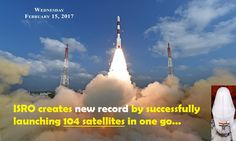The Indian Space Research Organisation-ISRO creates new record by successfully launching 104 satellites in one go by the launch vehicle PSLV-C37.