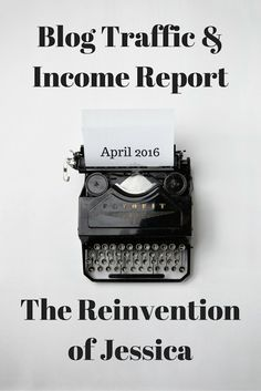 April 2016 Blog Traffic and Income Report for The Reinvention of Jessica