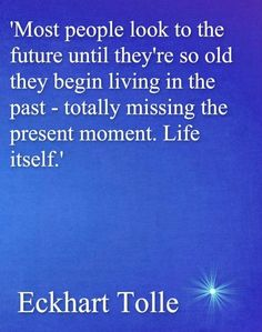 Eckhart Tolle wisdom ❥ (Let's try always to live in and savor the precious Present Moments along the way! Great Quotes, Quotes To Live By, Me Quotes, Inspirational Quotes, Wall Quotes, Kahlil Gibran, Ekhart Tolle, Power Of Now, Encouragement