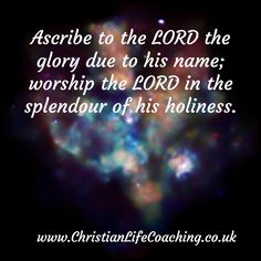 Christian Life Coaching & life coach training: Coaching with a Biblical foundation for Christians who want to breakthrough and live life fulfilled. Psalm 29 2, Psalms, Christian Life Coaching, Life Coach Training, Worship The Lord, Righteousness, Heavens, Gods Love, Live Life