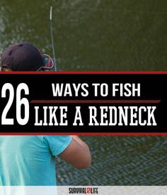 Fish Like A Redneck - 26 Wacky Fishing Tips | Most Useful and Unique Tricks by Survival Life at  http://survivallife.com/2015/09/09/26-wacky-fishing-tips/