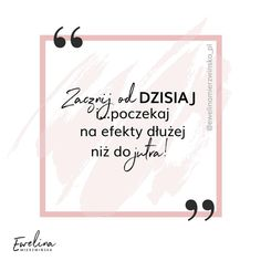 Rzeczy, których dla siebie nie robisz, a powinnaś. | EwelinaMierzwinska.pl Reflection, Coaching, Motivation, Signs, Quotes, Asia, Instagram, Training, Quotations