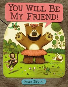 YOU WILL BE MY FRIEND! (Starring Lucille Beatrice Bear) by Peter Brown,http://www.amazon.com/dp/0316070300/ref=cm_sw_r_pi_dp_g-tRsb1H5HPAES12