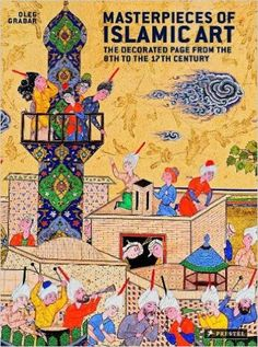 Masterpieces of Islamic Art: The Decorated Page from the 8th to the 17th Century