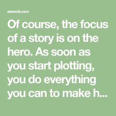 Of course, the focus of a story is on the hero. As soon as you start plotting, you do everything you can to make him… by sebhofmann Do Everything, Storytelling, Hero, Canning, Writing, Math, Create, How To Make, Heroes