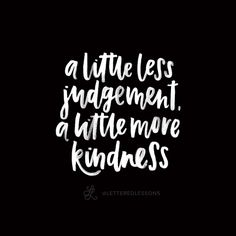 Lesson 115: A little less judgement, a little more kindness. // Original hand-lettering by Heather Luscher for Lettered Lessons