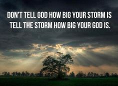 Don't tell God how big your storm is. Tell the storm how big your God is. Picture Quote #1