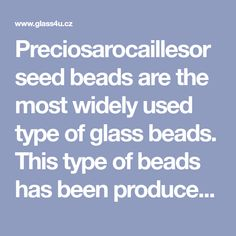 Preciosarocaillesor seed beads are the most widely used type of glass beads. This type of beads has been produced in the Czech Republic already