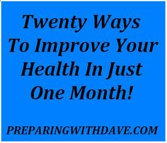 Twenty Ways to Improve Your Health In Just One Month! | Preparing With Dave | #prepbloggers #health