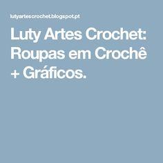 Luty Artes Crochet: Roupas em Crochê + Gráficos.