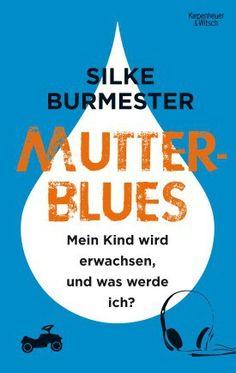Silke Burmester: Mutterblues. Mein Kind wird erwachsen, und was werde ich? 2016