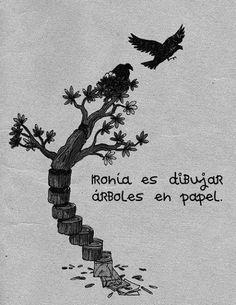Ironía es dibujar árboles en papel.