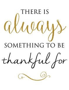 """""""There is Always something to be Thankful for"""" Free printable from TheBestUnexpected.com"""