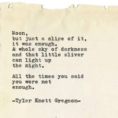 Moon...that little sliver can light up the night.. Tyler Knott Gregson