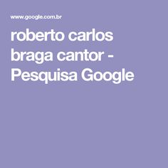 roberto carlos braga cantor - Pesquisa Google