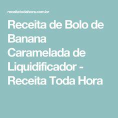Receita de Bolo de Banana Caramelada de Liquidificador - Receita Toda Hora