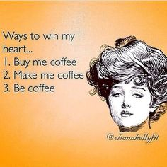 Ways to win my heart ... 1. Buy me coffee | 2. Make me coffee | 3. Be coffee / Coffee Shop Stuff