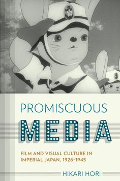 Promiscuous Media, Film and Visual Culture in Imperial Japan, 1926-1945