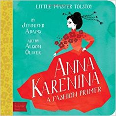 Buy Little Master Tolstoy Anna Karenina: A Fashion Primer by Jennifer Adams at Mighty Ape NZ. Learn about fashion with the fashionable Anna Karenina! BabyLit is a fashionable way to introduce your toddler to the world of classic literature. Anna Karenina, Board Books For Babies, Little Unicorn, Classic Literature, Little Fashionista, Book Nooks, Baby Boutique, Portfolio Design, How To Introduce Yourself