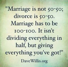"Remember that ""Marriage is not 50-50; divorce is 50-50. Marriage has to be 100-100. It isn't dividing everything in half, but giving everything you've got!"" –Dave Willis … As Dean L. Larsen has said, ""Those who build happy, secure, successful marriages pay the price to do so. They work at it constantly."" LIKE and SHARE if you agree."