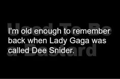 I'm old enough to remember back when Lady Gaga was called Dee Snider