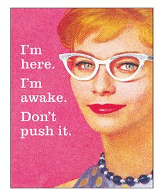 Funny Work Quotes : QUOTATION – Image : Quotes Of the day – Description I'm here. I'm awake. Don't push it. Sharing is Caring – Don't forget to share this quote ! Sarcastic Quotes, Funny Quotes, Funny Memes, Work Humor Quotes, Memes Humour, Movie Quotes, Retro Humor, Vintage Humor, Anne Taintor