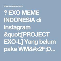 """⚫ EXO MEME INDONESIA di Instagram """"[PROJECT EXO-L] Yang belum pake WM/DP ini di IG kalian silahkan pasang sekarang! . . Comeback tidak akan lama lagi🖒😘 Buat EXO-L tunjukin…"""""""