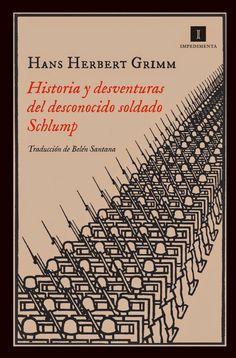 Historia y desventuras del desconocido soldado Schlump / Hans Herbert Grimm ; traducción del alemán a cargo de Belén Santana (2014)