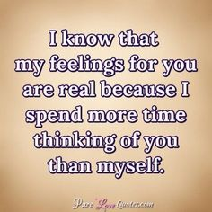 "51 Love Quotes for Him - ""I know that my feelings for you are real because I spend more time thinking of you than myself. You Are My Everything Quotes, Thinking Of You Quotes For Him, True Love Quotes For Him, Pure Love Quotes, Bf Quotes, My Feelings For You, Quotes Thoughts, Love Yourself Quotes, Crush Quotes"