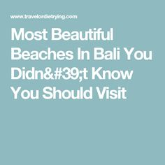 Most Beautiful Beaches In Bali You Didn't Know You Should Visit