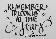 Remember to look up at the stars. Stephen Hawking  Handlettering, pen and ink.
