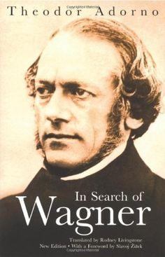 "In Search of Wagner (mistranslation of ""Essay on Wagner""). A critique: http://thinkclassical.blogspot.com/2012/09/adorno-and-wagner.html"