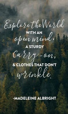 Explore the world with an open mind, a sturdy carry-on, and clothes that don't wrinkle.