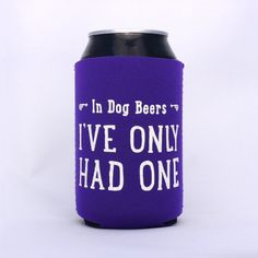 In Dog Beers I've Only Had One Neoprene Drink Cooler // PURPLE