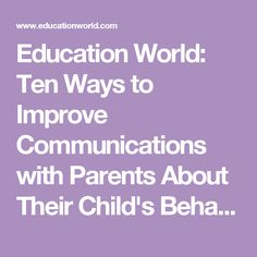 Education World: Ten Ways to Improve Communications with Parents About Their Child's Behavior