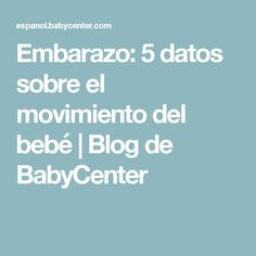 Embarazo: 5 datos sobre el movimiento del bebé   Blog de BabyCenter