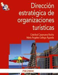 Dirección estratégica de organizaciones turísticas / Cristobal Casanueva Roca, María Angeles Gallego Agueda (2012). TU-484