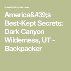America's Best-Kept Secrets: Dark Canyon Wilderness, UT - Backpacker