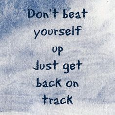 Just get back on track.