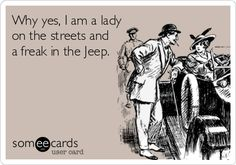 Why yes, I am a lady on the streets and a freak in the Jeep. | Flirting Ecard