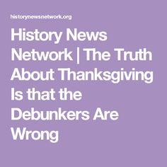 History News         Network | The Truth About Thanksgiving Is that the Debunkers Are Wrong