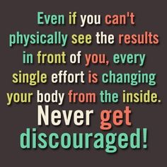 Even if you can't physically see the results in front of you, every single effort is changing your body from the inside. Never get discouraged! #motivation #quotes