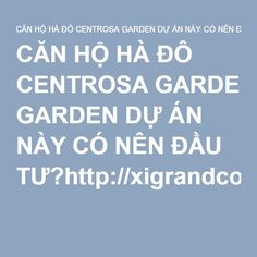CĂN HỘ HÀ ĐÔ CENTROSA GARDEN DỰ ÁN NÀY CÓ NÊN ĐẦU TƯ?http://xigrandcourt.com.vn/du-an/can-ho-ha-do-centrosa-garden-du-an-nay-co-nen-dau-tu